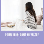 Come vestirsi in primavera – Cinque evergreen